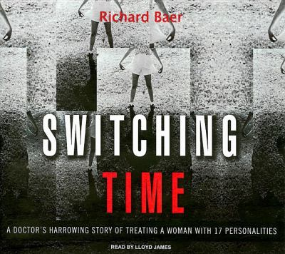 Switching Time: A Doctor's Harrowing Story of Treating a Woman With 17 Personalities, Library Edition  2007 9781400134755 Front Cover