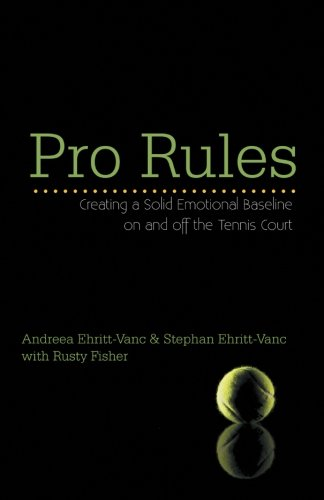 Pro Rules: Creating a Solid Emotional Baseline on and Off the Tennis Court  2012 edition cover