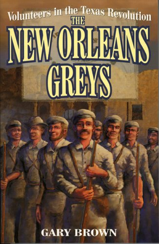 Volunteers in the Texas Revolution The New Orleans Greys N/A 9781556226755 Front Cover