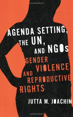 Agenda Setting, the UN, and NGOs Gender Violence and Reproductive Rights  2007 (Revised) edition cover