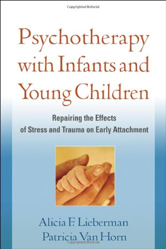 Psychotherapy with Infants and Young Children Repairing the Effects of Stress and Trauma on Early Attachment  2008 9781593856755 Front Cover