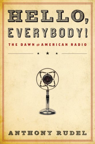 Hello, Everybody! The Dawn of American Radio  2008 9780151012756 Front Cover