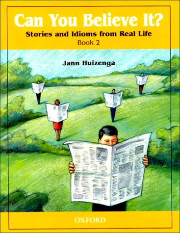 Can You Believe It? Stories and Idioms from Real Life 2nd 2000 edition cover