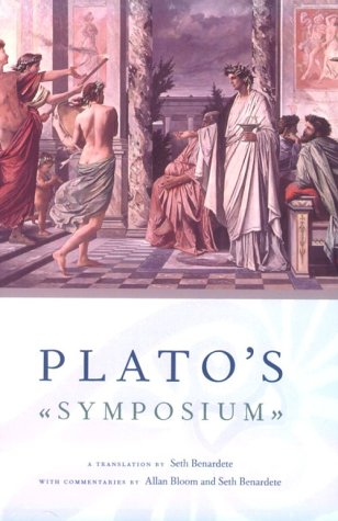 Plato's Symposium A Translation by Seth Benardete with Commentaries by Allan Bloom and Seth Benardete  2001 edition cover