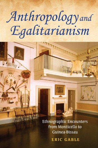 Anthropology and Egalitarianism Ethnographic Encounters from Monticello to Guinea-Bissau  2010 edition cover