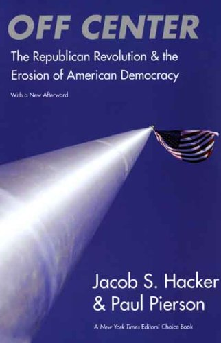 Off Center The Republican Revolution and the Erosion of American Democracy; with a New Afterword  2006 edition cover