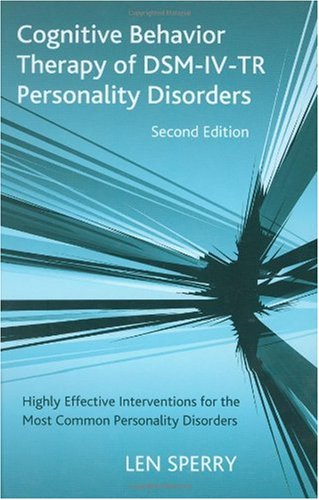 Cognitive Behavior Therapy of DSM-IV-TR Personality Disorders Highly Effective Interventions for the Most Common Personality Disorders 2nd 2007 9780415950756 Front Cover