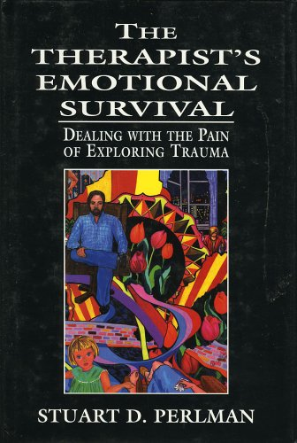 Therapist's Emotional Survival Dealing with the Pain of Exploring Trauma  1999 edition cover