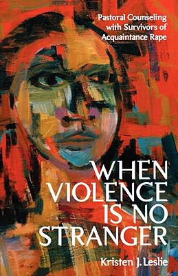 When Violence Is No Stranger Pastoral Counseling with Survivors of Acquaintance Rape  2002 edition cover
