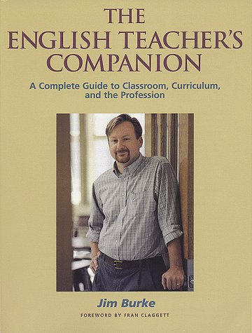 English Teacher's Companion A Complete Guide to Classroom, Curriculum, and the Profession N/A edition cover