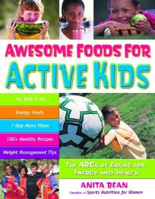 Awesome Foods for Active Kids The ABCs of Eating for Energy and Health  2005 9780897934756 Front Cover