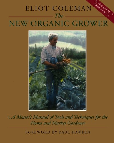 New Organic Grower A Master's Manual of Tools and Techniques for the Home and Market Gardener 2nd 1995 (Revised) edition cover