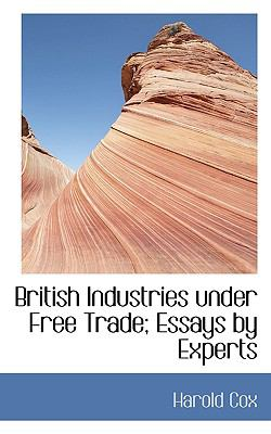 British Industries under Free Trade; Essays by Experts N/A 9781115228756 Front Cover