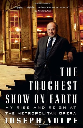 Toughest Show on Earth My Rise and Reign at the Metropolitan Opera N/A 9781400096756 Front Cover