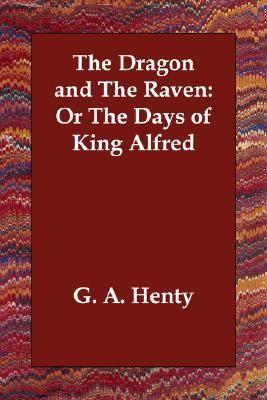 Dragon and the Raven or the Days of King N/A 9781406812756 Front Cover