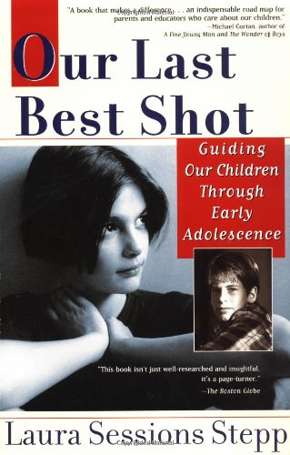 Our Last Best Shot Guiding our Children Through Early Adolescence N/A edition cover