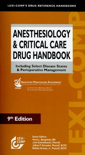Anesthesiology and Critical Care Drug Handbook Including Select Disease States and Perioperative Management 9th 2009 9781591952756 Front Cover
