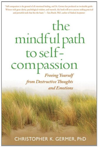 Mindful Path to Self-Compassion Freeing Yourself from Destructive Thoughts and Emotions  2009 edition cover