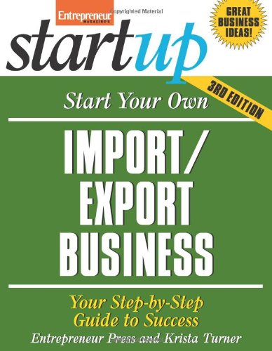 Start Your Own Import/Export Business Your Step-by-Step Guide to Success 3rd 2010 9781599183756 Front Cover