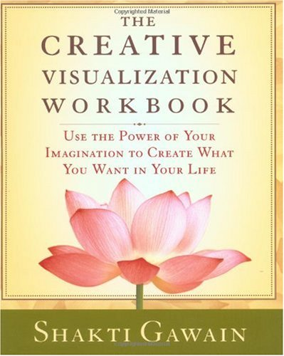 Creative Visualization Workbook Use the Power of Your Imagination to Create What You Want in Your Life 2nd (Revised) edition cover