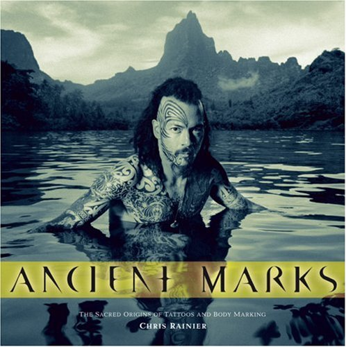 Ancient Marks The Sacred Origins of Tattoos and Body Markings  2006 9781932771756 Front Cover