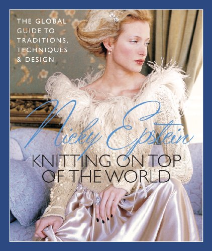 Knitting on Top of the World The Global Guide to Traditions, Techniques and Design  2008 9781936096756 Front Cover