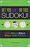 Bet You Can't Do This Sudoku! 110 Really, Really, Really Hard Puzzles N/A 9781936140756 Front Cover