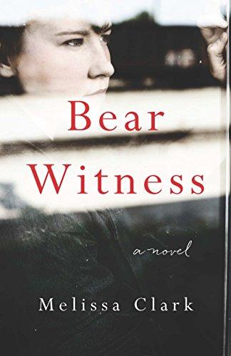 Bear Witness A Novel  2015 9781940716756 Front Cover