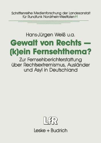 Gewalt von Rechts - (K)ein Fernsehthema?: Zur Fernsehberichterstattung Über Rechtsextremismus, Ausländer und ASL in Deutschland  1995 9783810011756 Front Cover