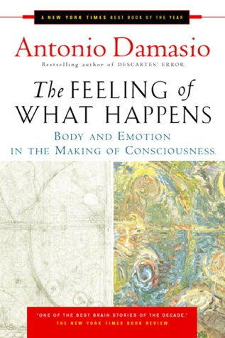 Feeling of What Happens Body and Emotion in the Making of Consciousness N/A edition cover