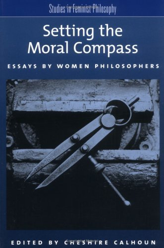 Setting the Moral Compass Essays by Women Philosophers  2003 edition cover
