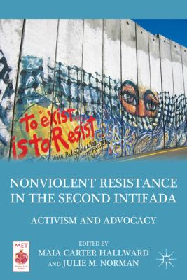 Nonviolent Resistance in the Second Intifada Activism and Advocacy  2011 9780230116757 Front Cover