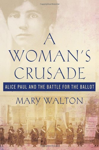 Woman's Crusade Alice Paul and the Battle for the Ballot  2010 9780230611757 Front Cover