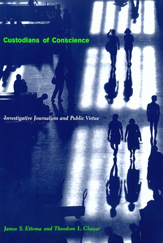 Custodians of Conscience Investigative Journalism and Public Virtue  1998 9780231106757 Front Cover