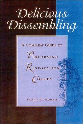 Delicious Dissembling A Complete Guide to Performing Restoration Comedy  2002 edition cover