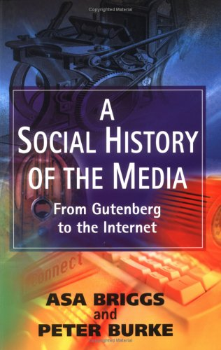 Social History of the Media From Gutenberg to the Internet  2001 9780745623757 Front Cover