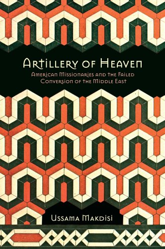 Artillery of Heaven American Missionaries and the Failed Conversion of the Middle East N/A edition cover