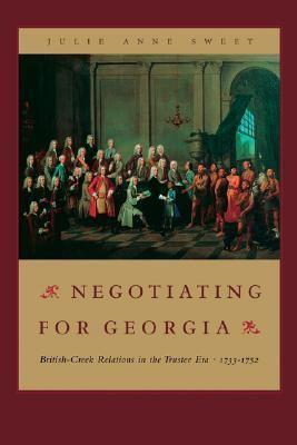 Negotiating for Georgia British-Creek Relations in the Trustee Era, 1733-1752  2005 edition cover
