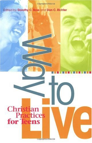 Way to Live Christian Practices for Teens  2002 9780835809757 Front Cover