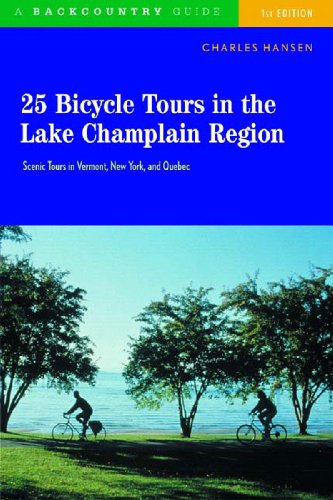 25 Bicycle Tours in the Lake Champlain Region Scenic Tours in Vermont New York and Quebec 5th 2004 9780881505757 Front Cover