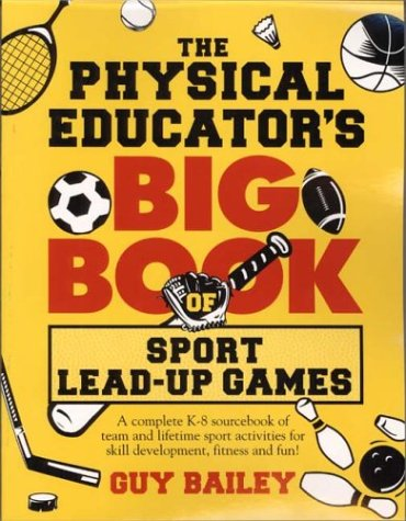 Physical Educator's Big Book of Sport Lead-up Games A Complete K-8 Sourcebook of Team and Lifetime Sport Activities for Skill Development, Fitness and Fun!  2004 edition cover