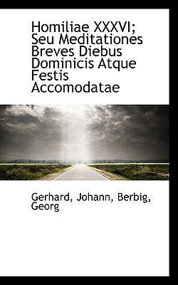 Homiliae Xxxvi; Seu Meditationes Breves Diebus Dominicis Atque Festis Accomodatae N/A edition cover