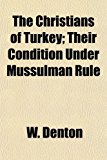 Christians of Turkey; Their Condition under Mussulman Rule N/A edition cover
