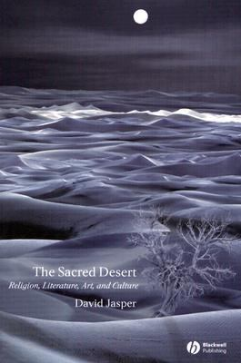 Sacred Desert Religion, Literature, Art, and Culture  2004 9781405119757 Front Cover