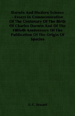 Darwin and Modern Science - Essays in Commemoration of the Centenary of the Birth of Charles Darwin and of the Fiftieth Anni  N/A 9781406761757 Front Cover