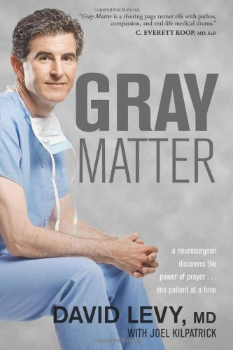 Gray Matter A Neurosurgeon Discovers the Power of Prayer... One Patient at a Time  2010 edition cover