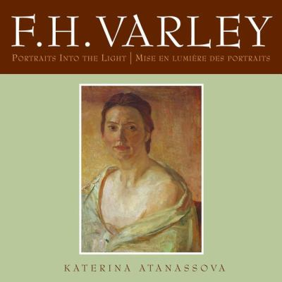 F. H. Varley Portraits into the Light/Mise en Lumi�re des Portraits  2007 9781550026757 Front Cover