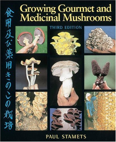 Growing Gourmet and Medicinal Mushrooms  3rd 2000 (Revised) edition cover
