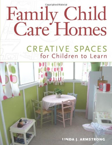 Family Child Care Homes Creative Spaces for Children to Learn  2011 edition cover