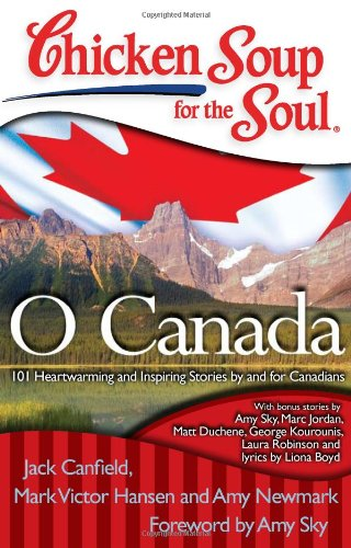 Chicken Soup for the Soul: o Canada 101 Heartwarming and Inspiring Stories by and for Canadians N/A 9781935096757 Front Cover